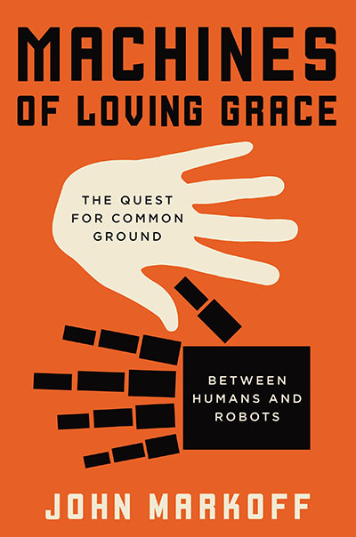 Machines of Loving Grace Author John Markoff in Conversation with the Museum's John Hollar